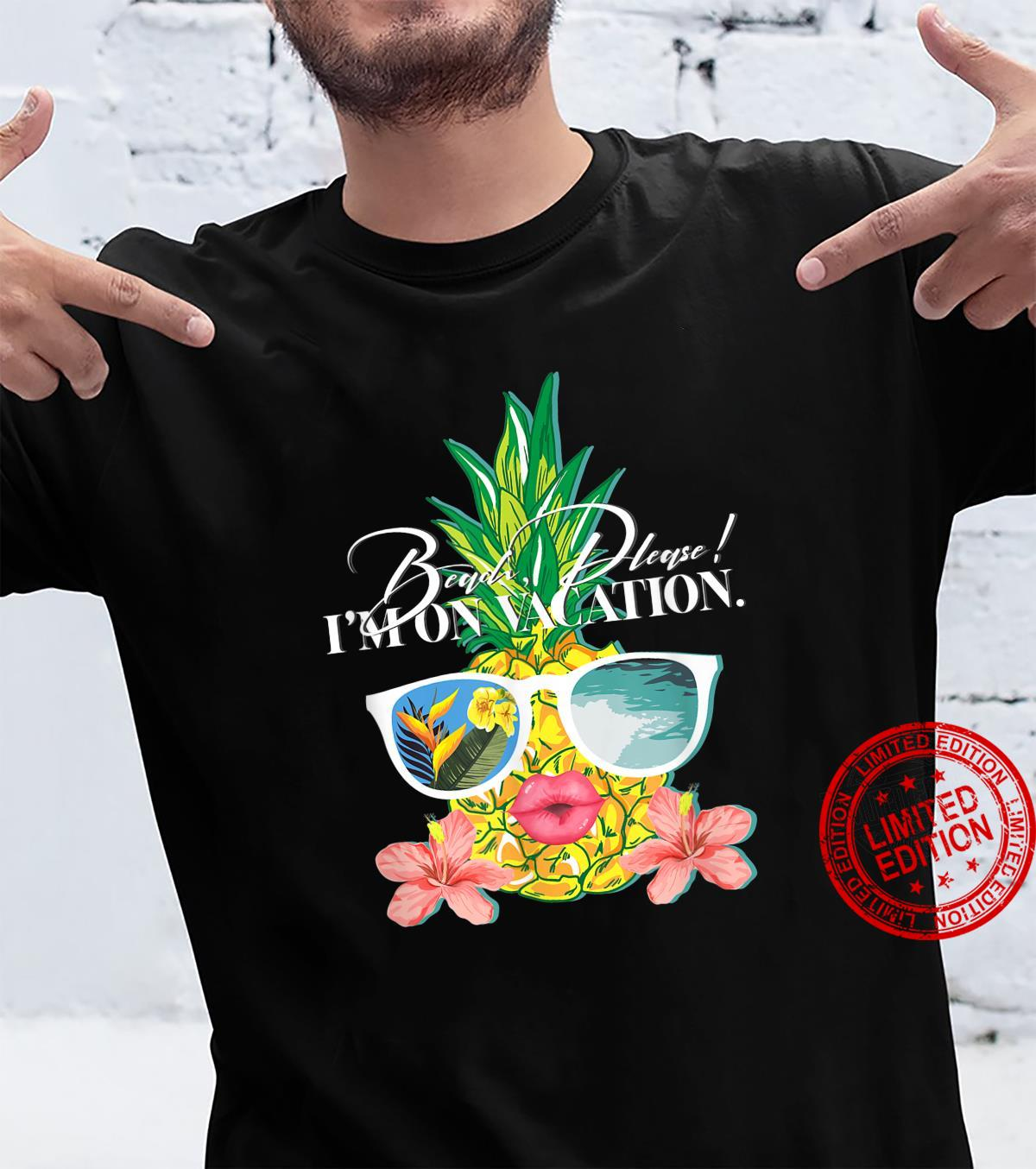 Beach, Please I'm on Vacation, Pineapple Shirt
