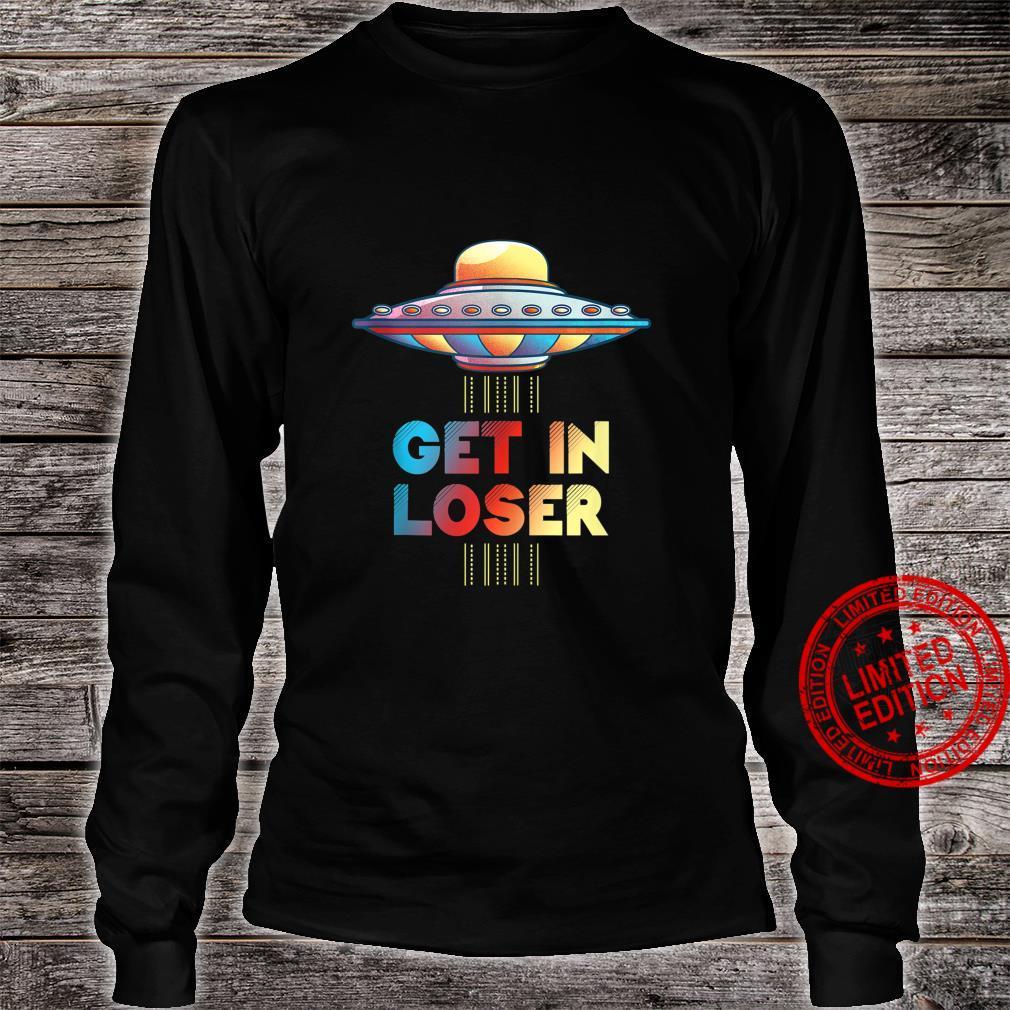 Get In Loser Unidentified Flying Object UFO Alien Shirt long sleeved