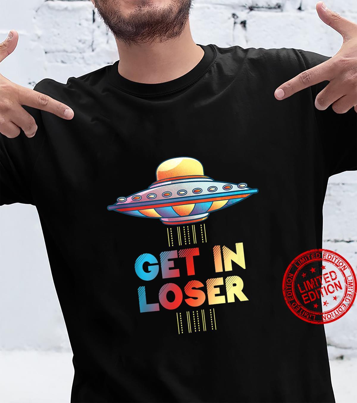Get In Loser Unidentified Flying Object UFO Alien Shirt