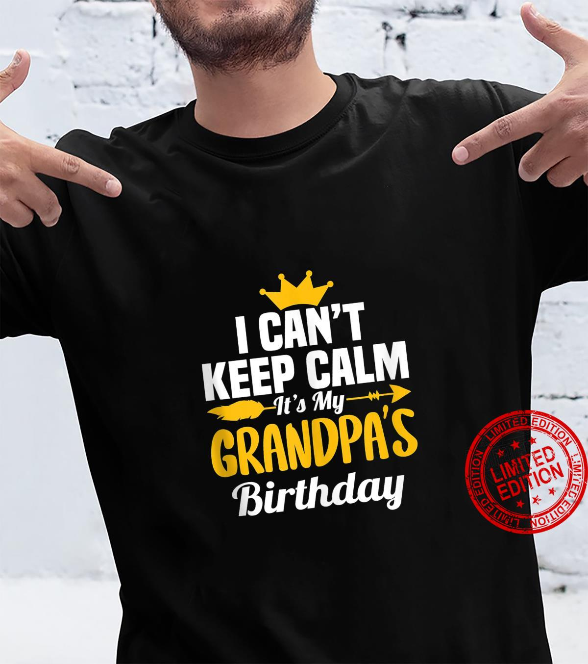 I Can't Keep Calm It's My Grandpa's Birthday Grandad Shirt