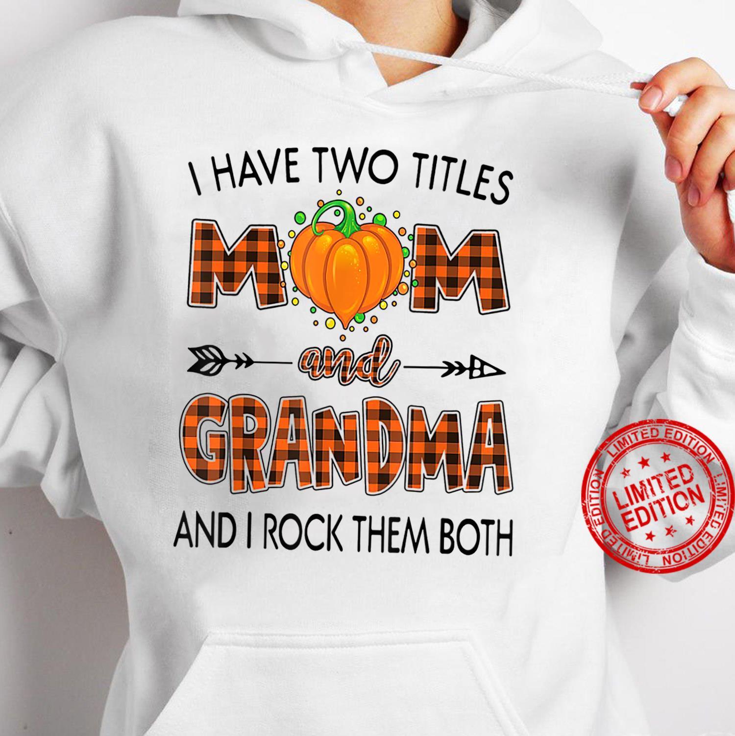 I Have 2 Titles Mom And Grandma And I Rock Them Both Pumpkin Shirt hoodie
