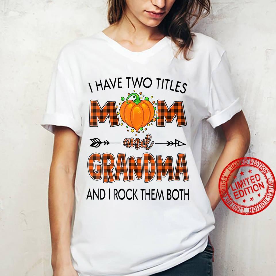 I Have 2 Titles Mom And Grandma And I Rock Them Both Pumpkin Shirt ladies tee
