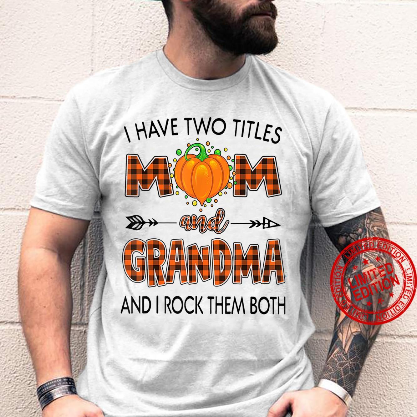 I Have 2 Titles Mom And Grandma And I Rock Them Both Pumpkin Shirt