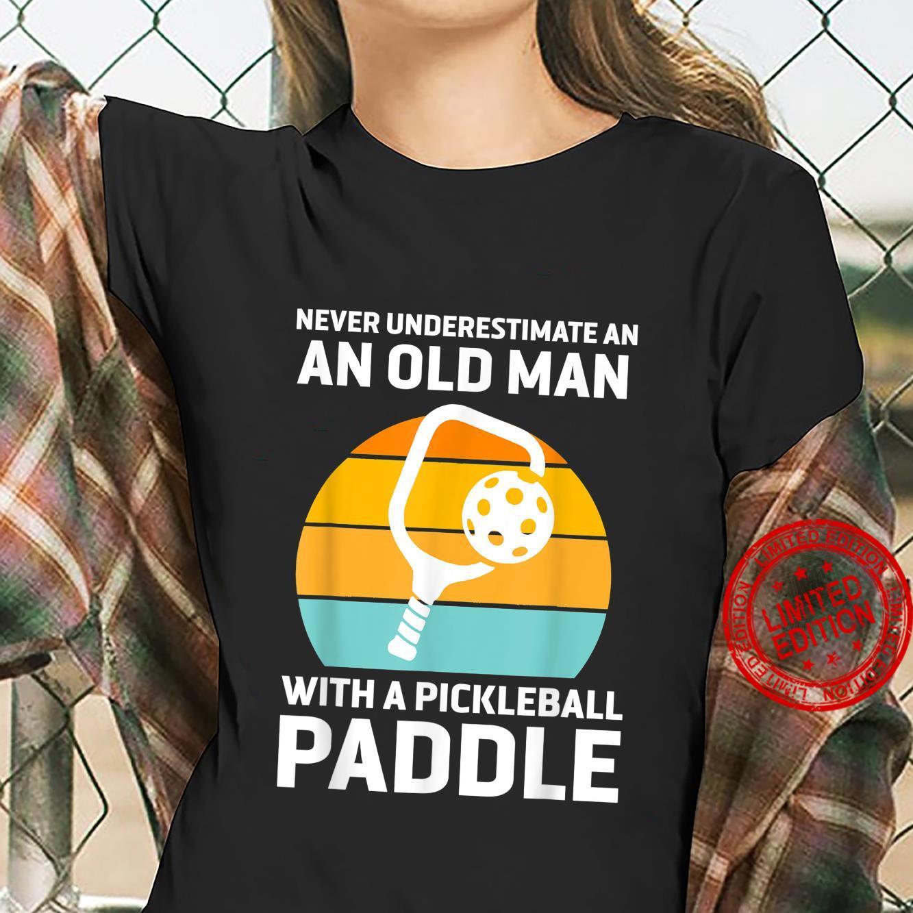 Mens Never Underestimate Old Man Pickleball Paddle Shirt ladies tee