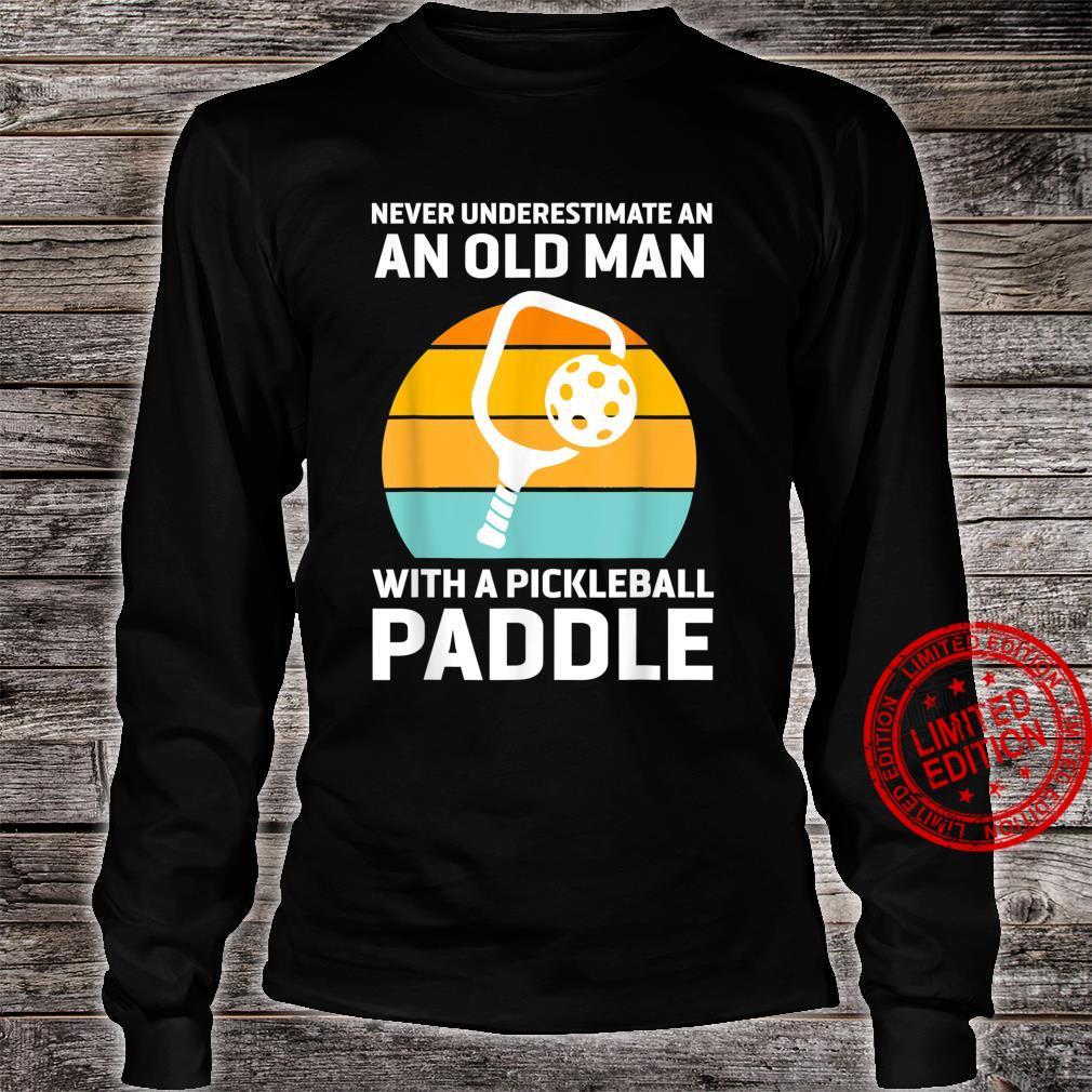 Mens Never Underestimate Old Man Pickleball Paddle Shirt long sleeved