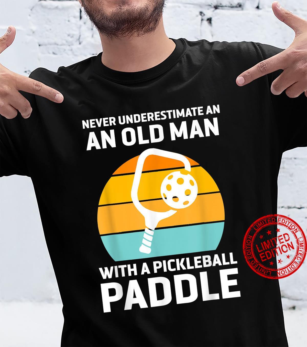 Mens Never Underestimate Old Man Pickleball Paddle Shirt
