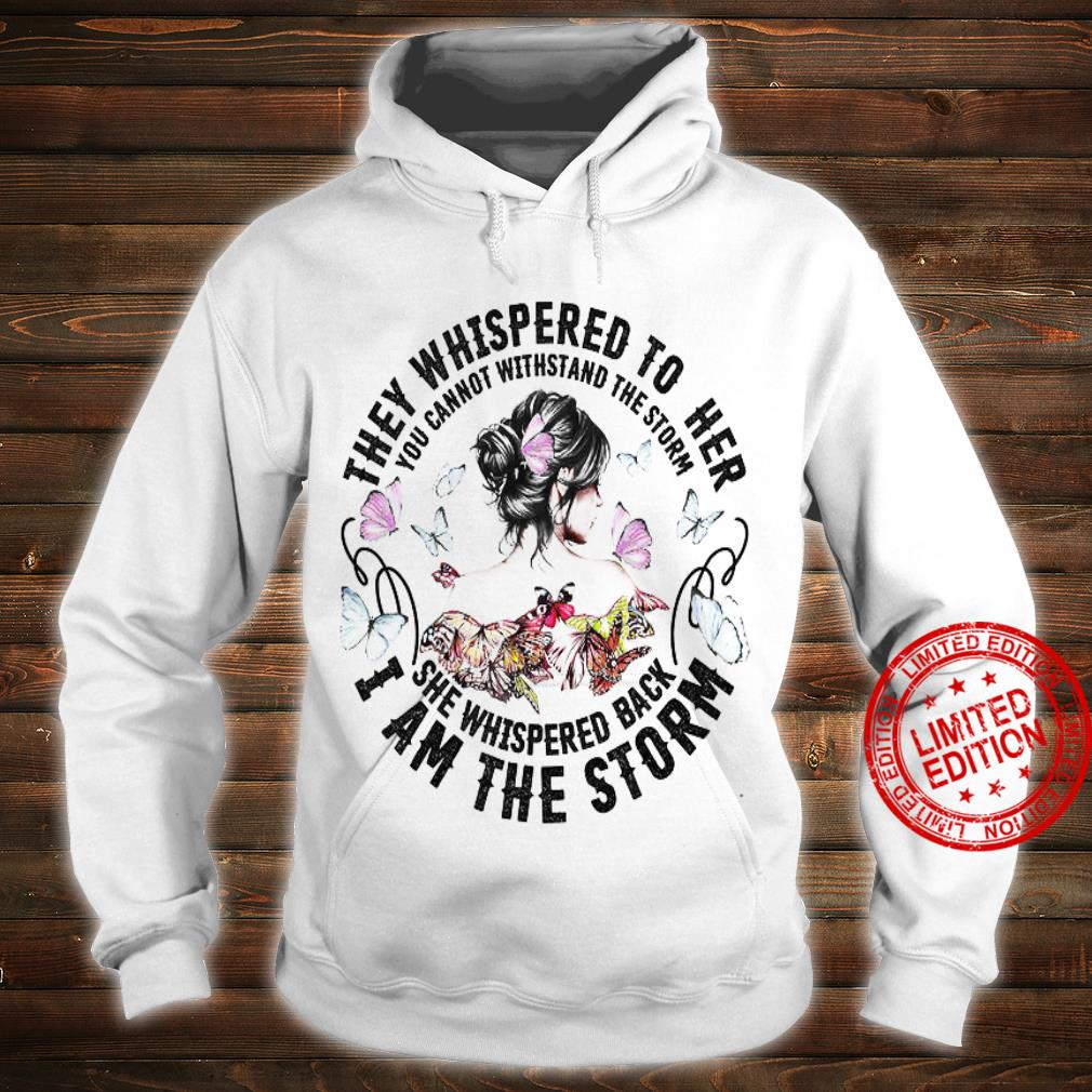 They Whispered To Her You Cannot Withstand The Storm She Whispered Back I Am The Storm Shirt hoodie