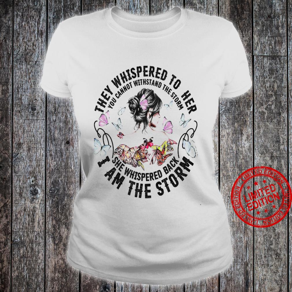 They Whispered To Her You Cannot Withstand The Storm She Whispered Back I Am The Storm Shirt ladies tee