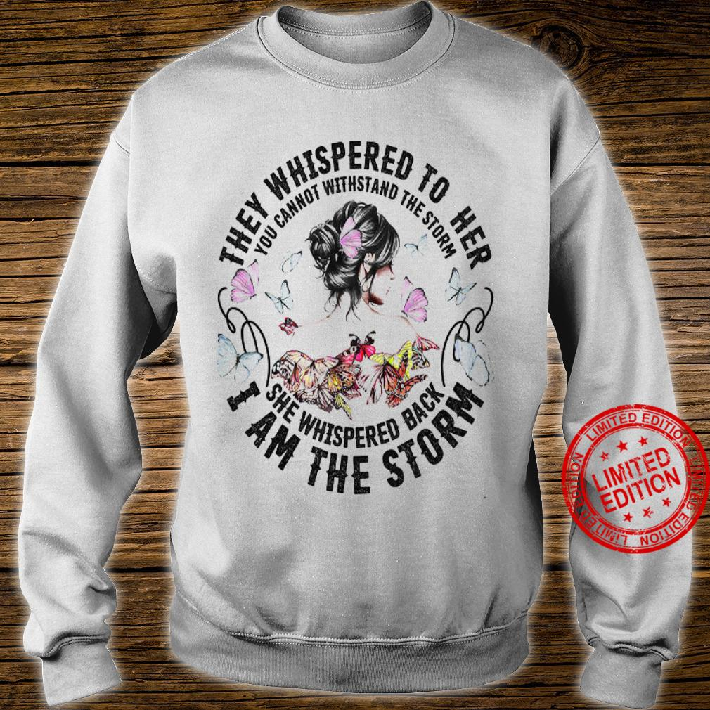 They Whispered To Her You Cannot Withstand The Storm She Whispered Back I Am The Storm Shirt sweater