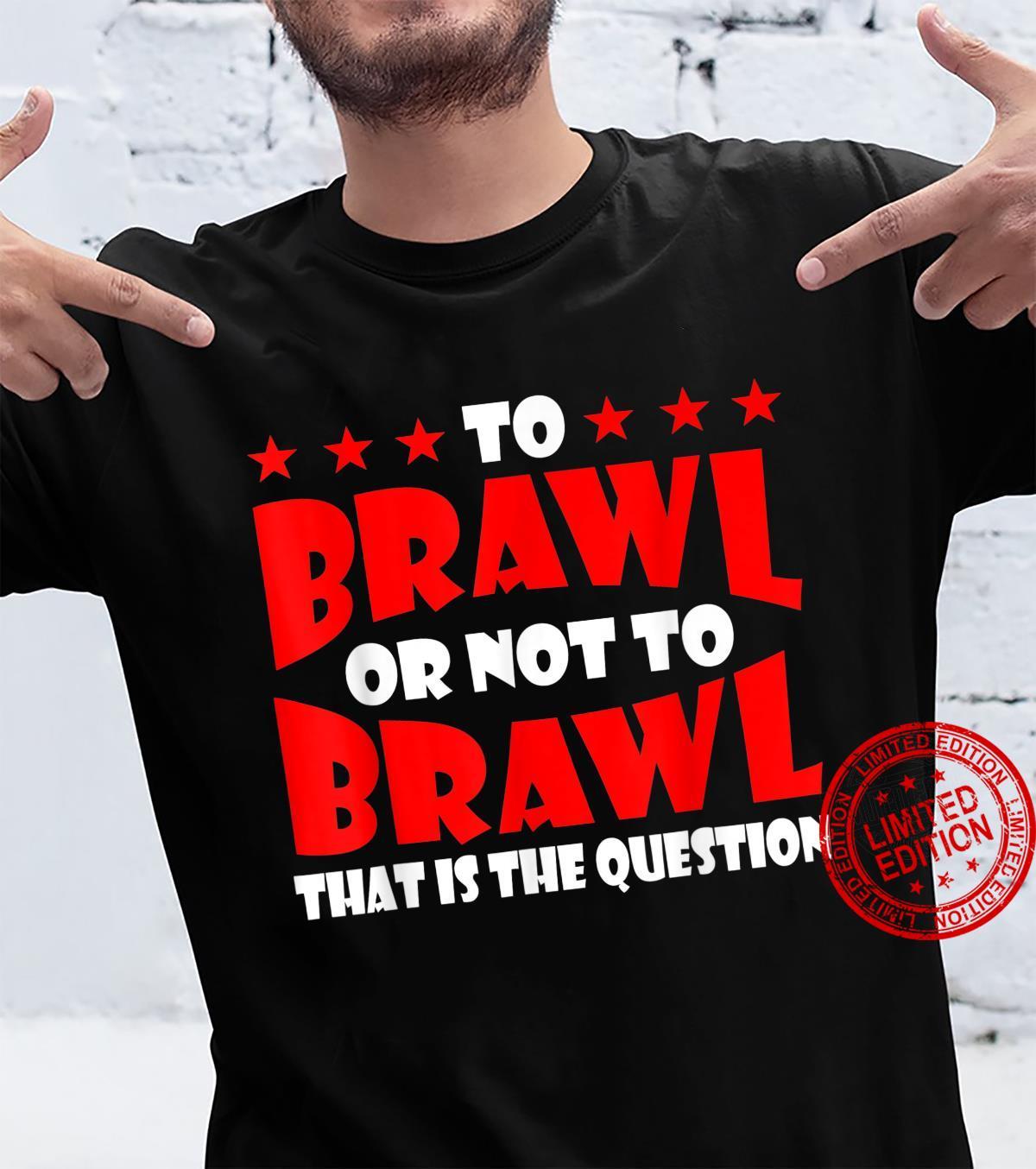 To Brawl Or Not To Brawl Gamer Gaming Brawling Shirt