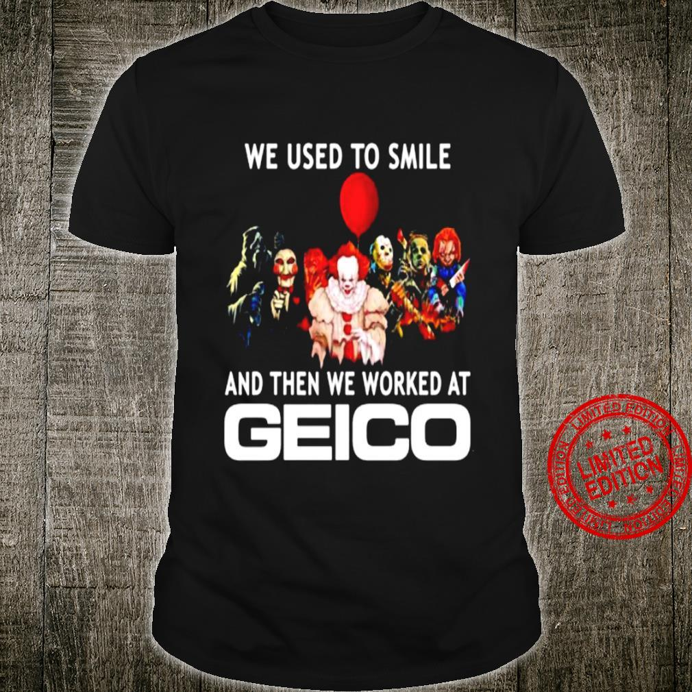 We Used To Smile And Then We Worked At Geico Shirt