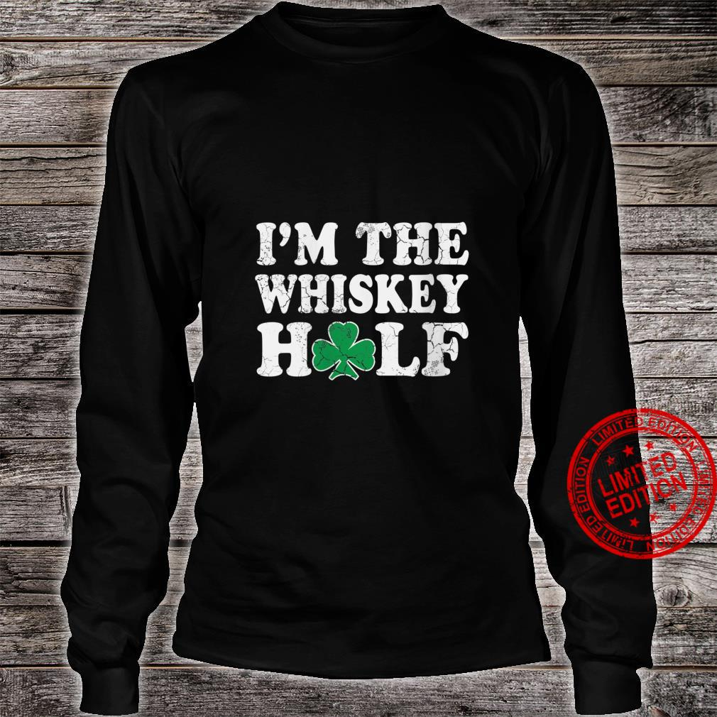 Womens St Patrick's Day Couples I'm The Whiskey Half Irish Shirt long sleeved