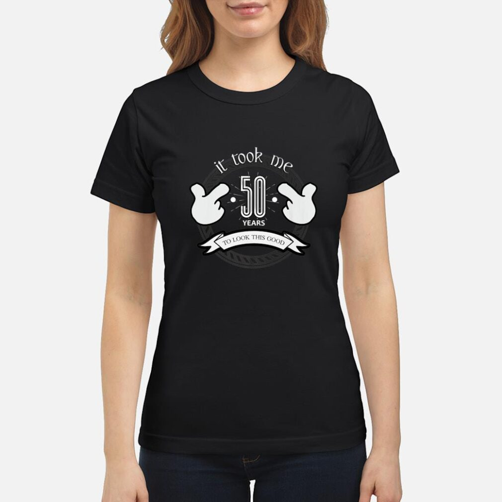 50th Birthday Gift Took 50 Years To Look This Good Shirt ladies tee