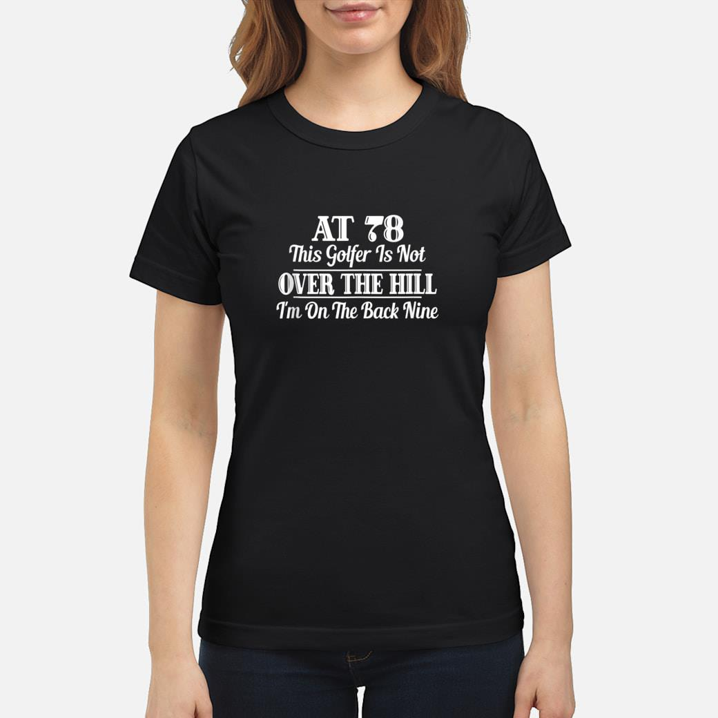 78th Birthday Gift This Golfer Is Not Over The Hill Shirt ladies tee
