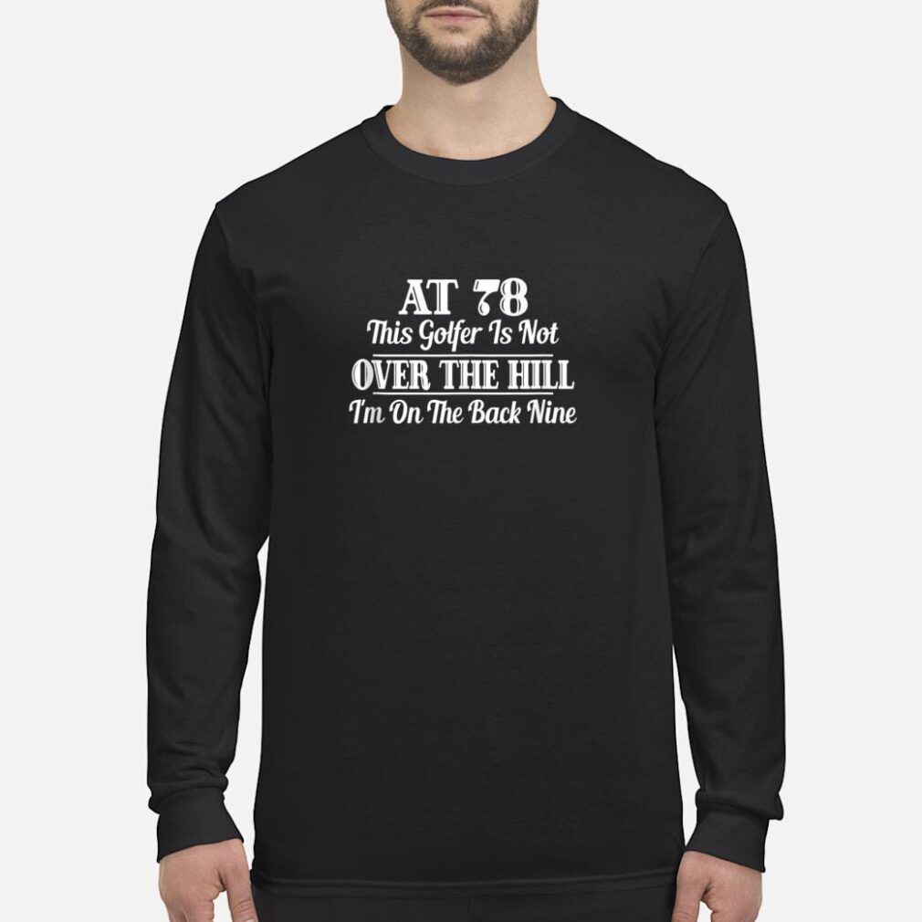 78th Birthday Gift This Golfer Is Not Over The Hill Shirt long sleeved