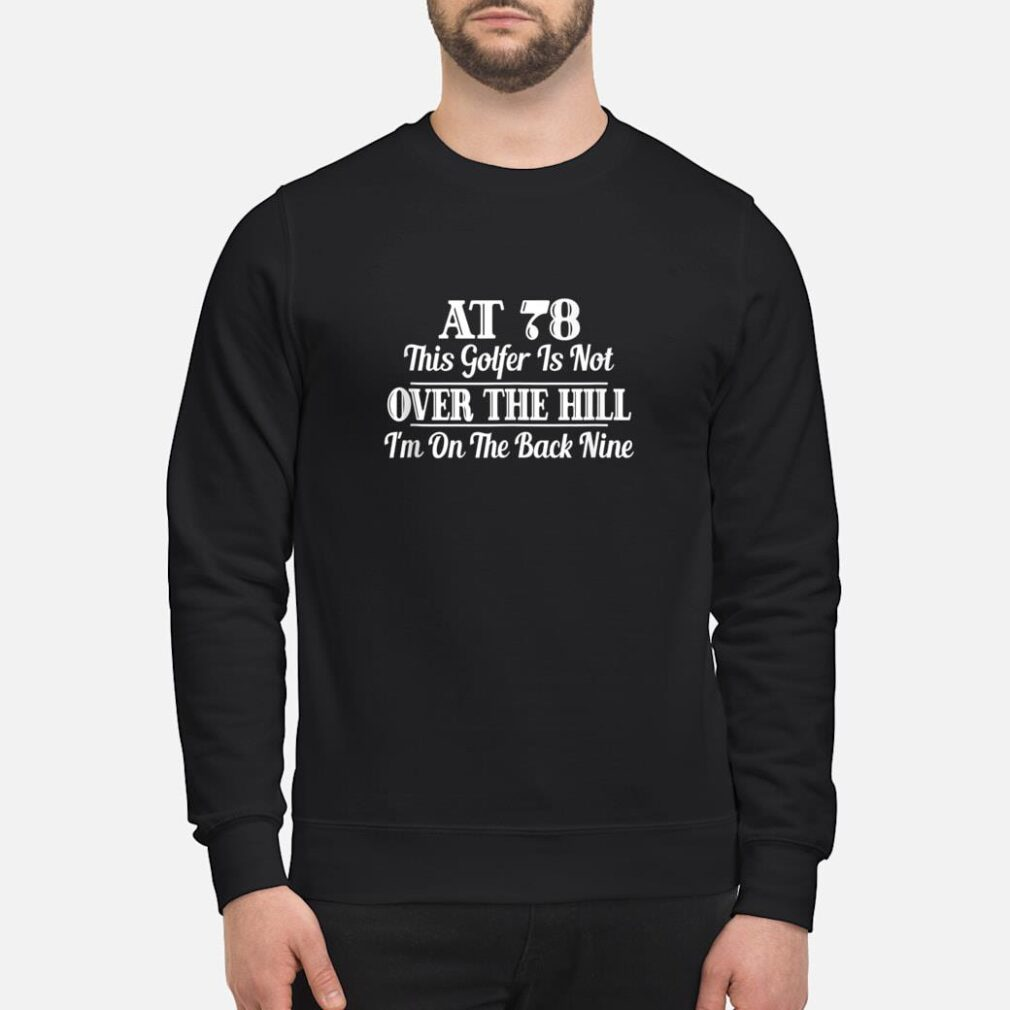 78th Birthday Gift This Golfer Is Not Over The Hill Shirt sweater