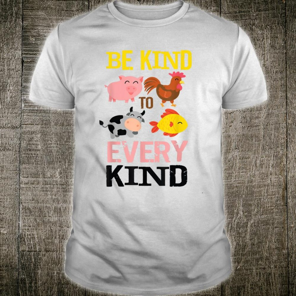 Be Kind To Every Kind Shirt Cool Real Vegans Shirt