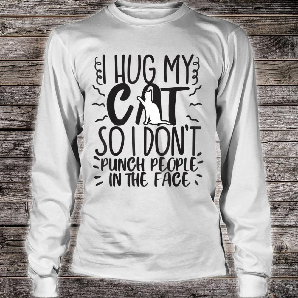 Cat Mom Dad Hug So I Don't Punch Joke Gag Shirt long sleeved