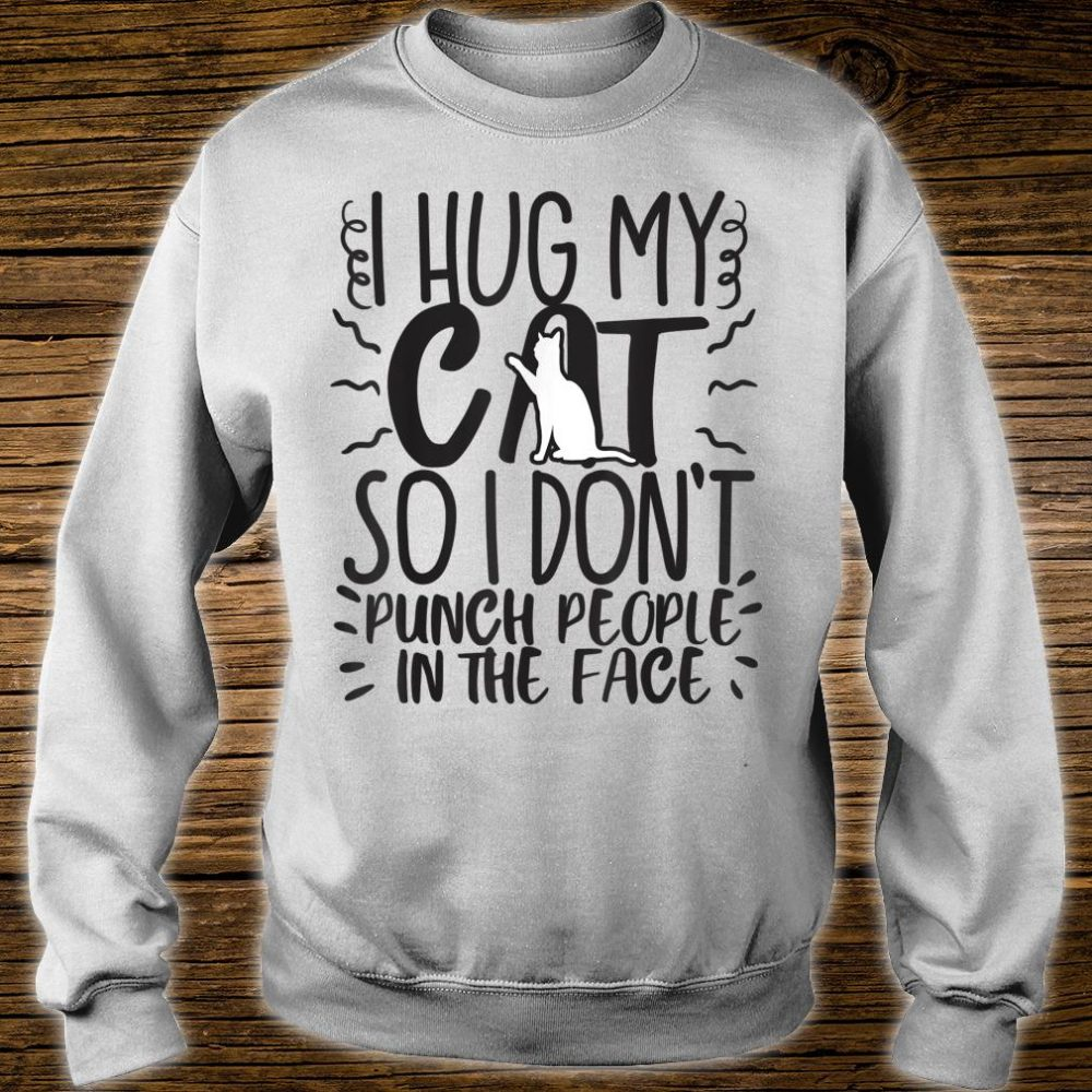 Cat Mom Dad Hug So I Don't Punch Joke Gag Shirt sweater