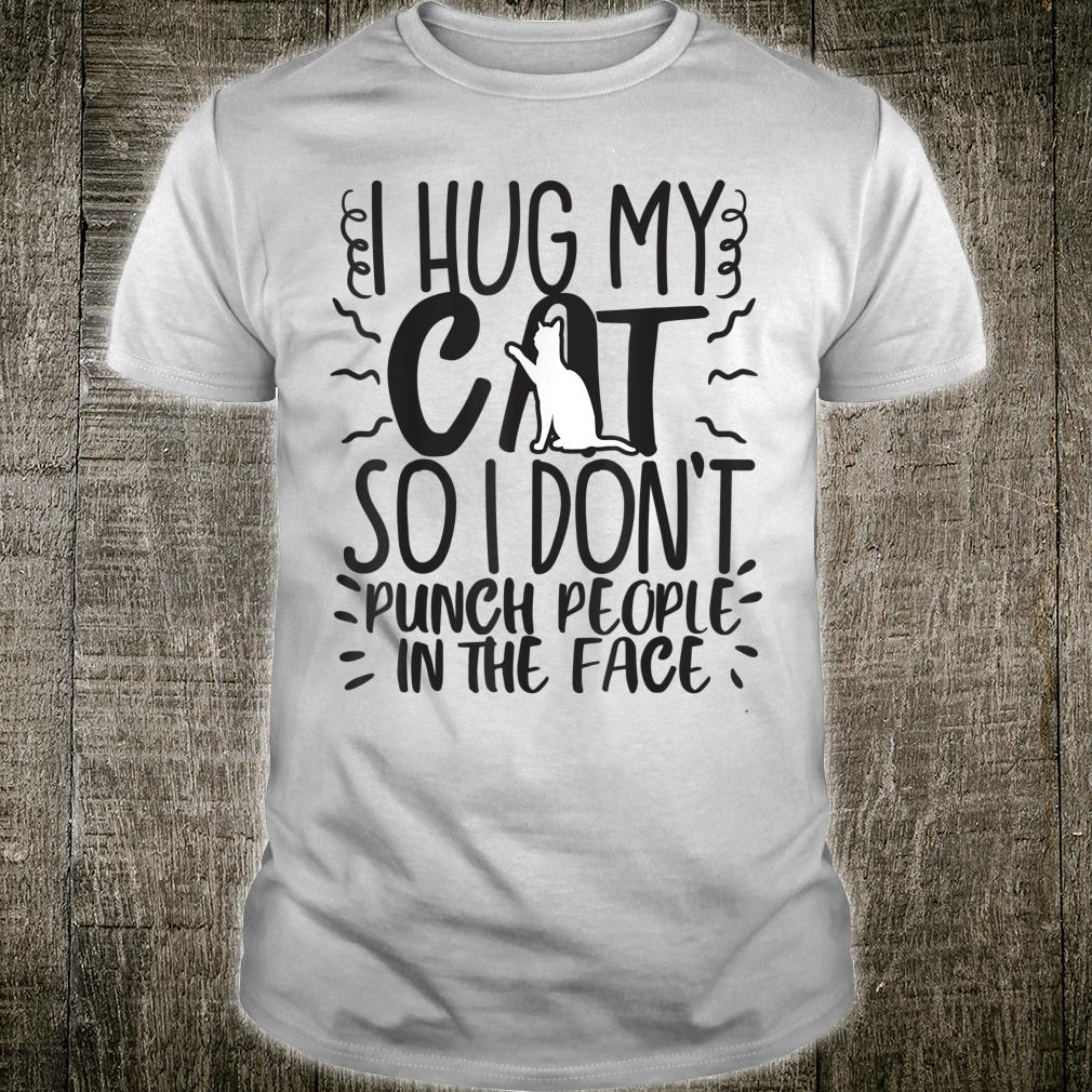 Cat Mom Dad Hug So I Don't Punch Joke Gag Shirt
