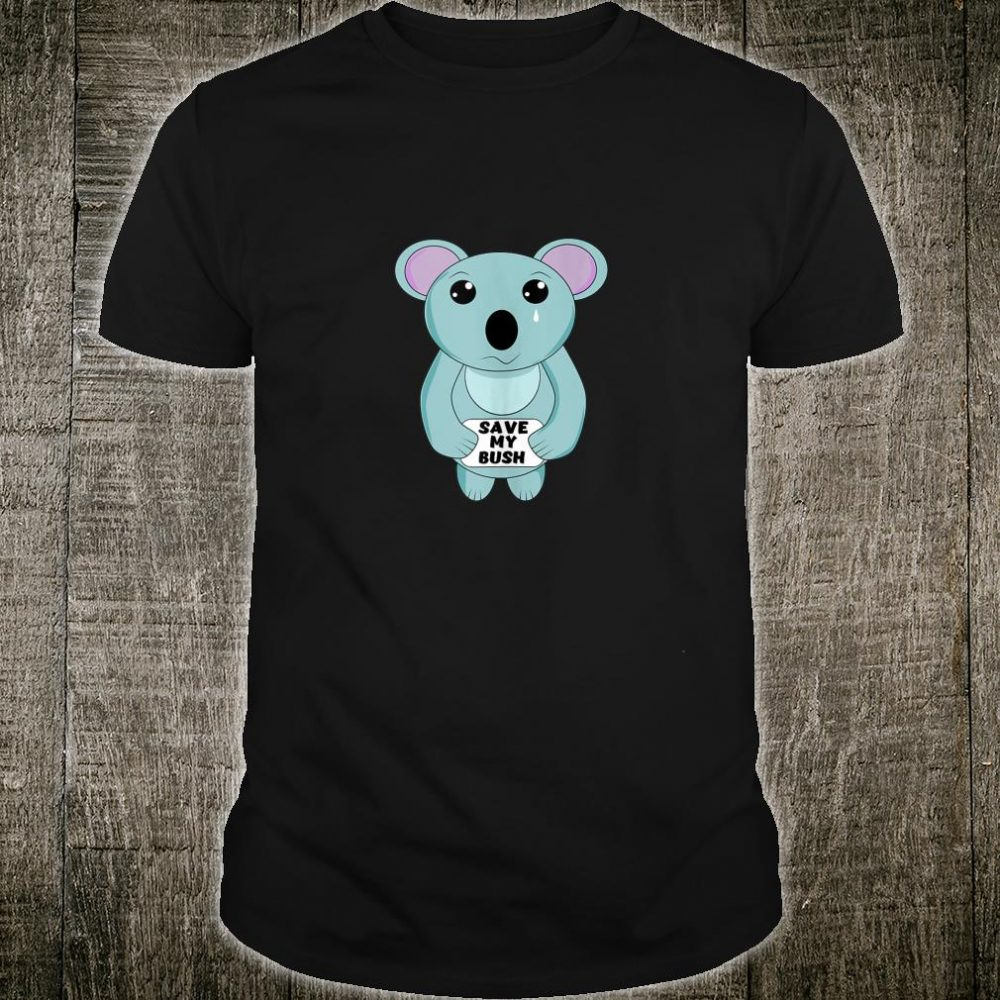 Cute Sad Koala Bear with Sign Save My Bush Koala Shirt