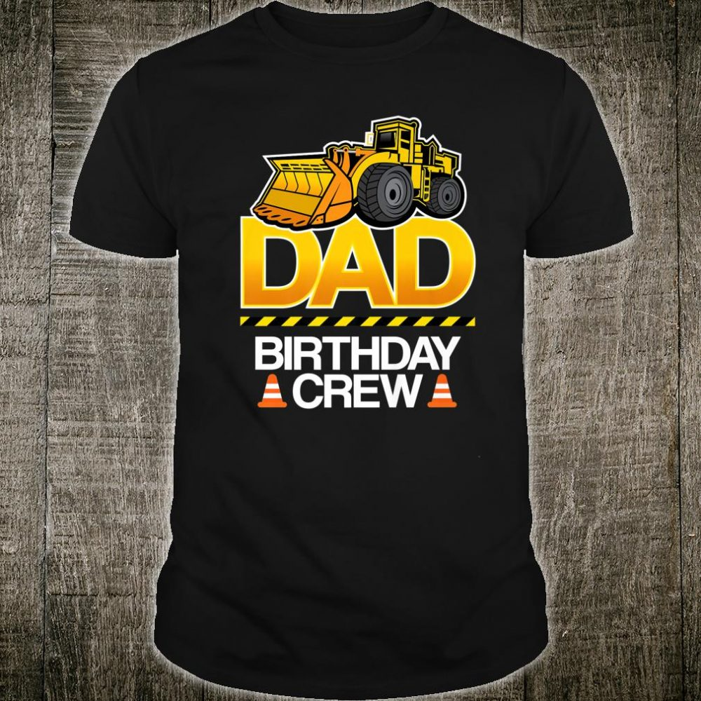 Dad Birthday Crew Worker Construction Birthday Party Family Shirt
