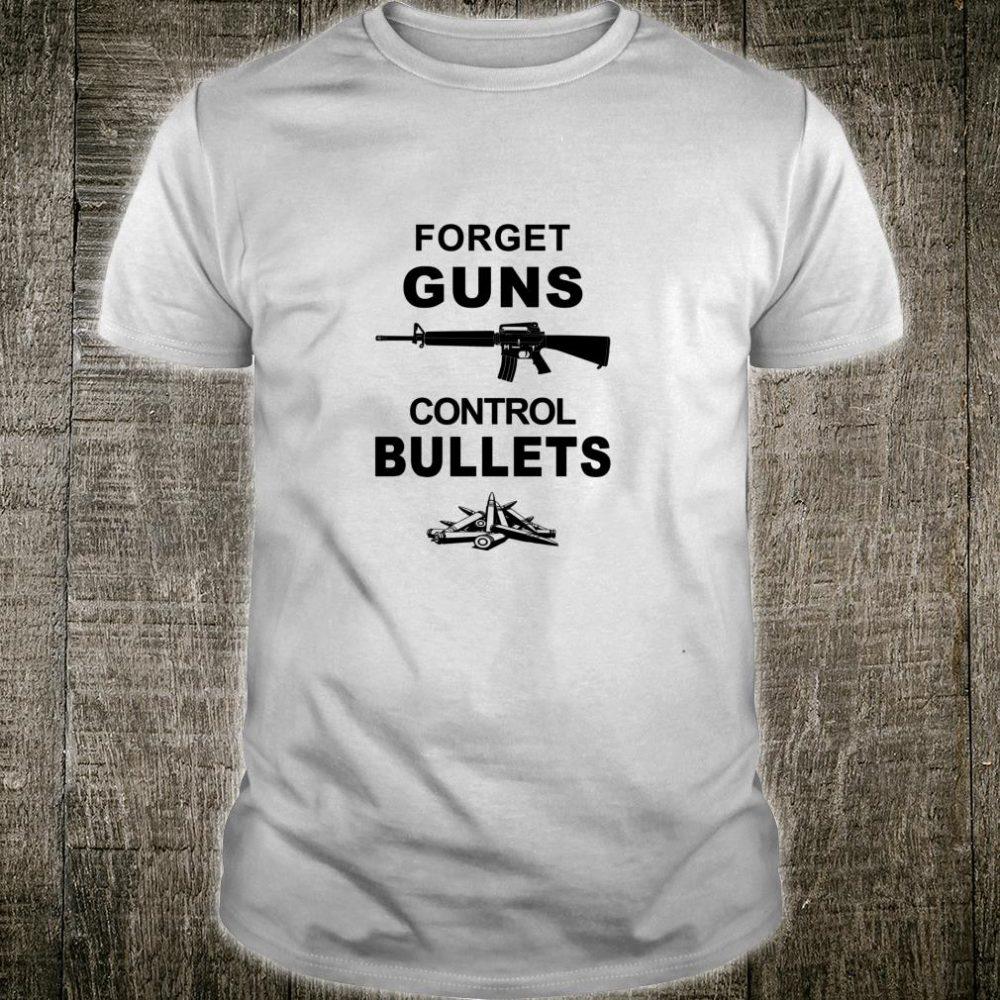 Forget Guns, Control Bullets Gun Control Shirt