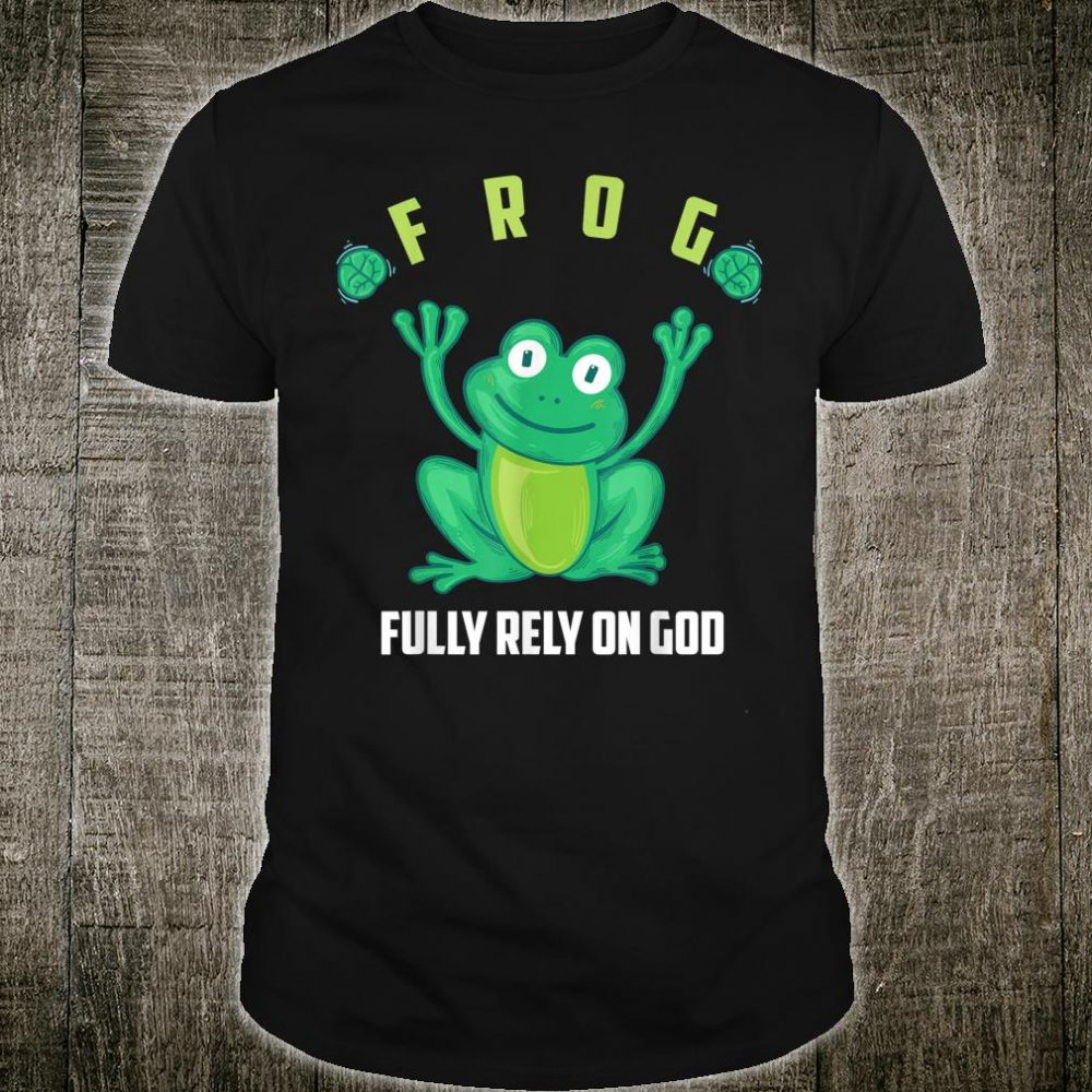 Frog Fully Rely On God Shirt Cool Religious Shirt