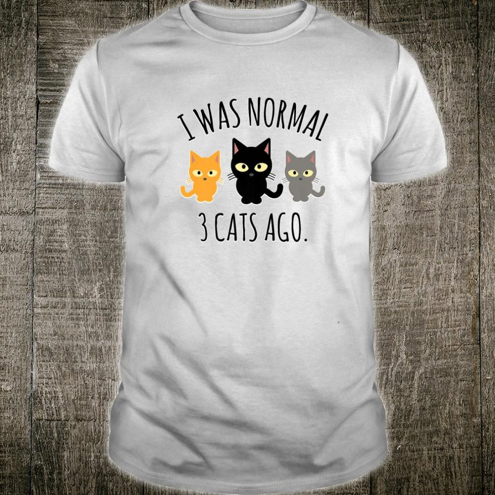 Funny Cat Cat Lady Was Normal Three Cats Ago Shirt