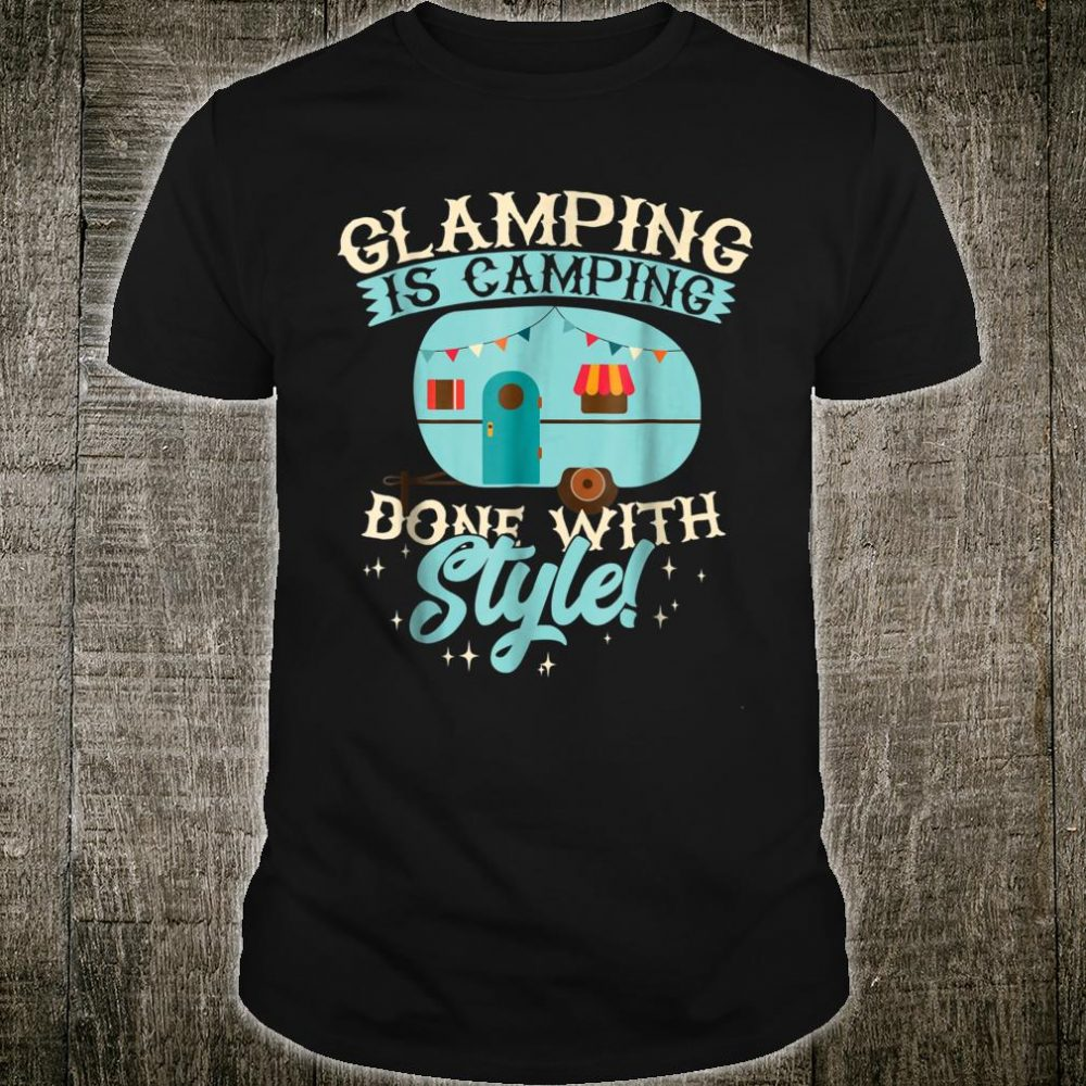 Funny Glamping Shirt Glamping is Camping Done with Style Shirt