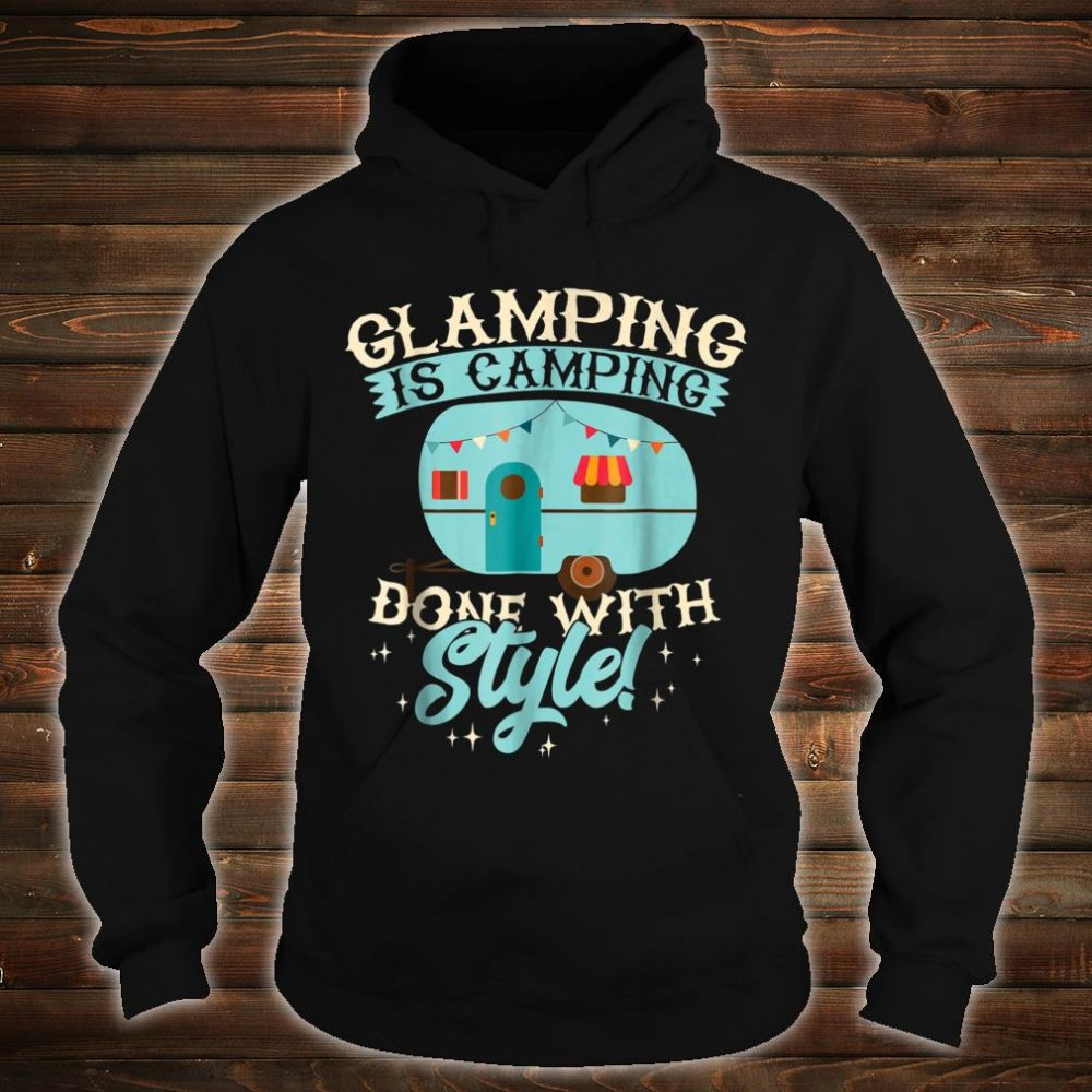 Funny Glamping Shirt Glamping is Camping Done with Style Shirt hoodie