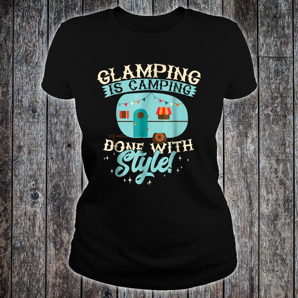 Funny Glamping Shirt Glamping is Camping Done with Style Shirt ladies tee