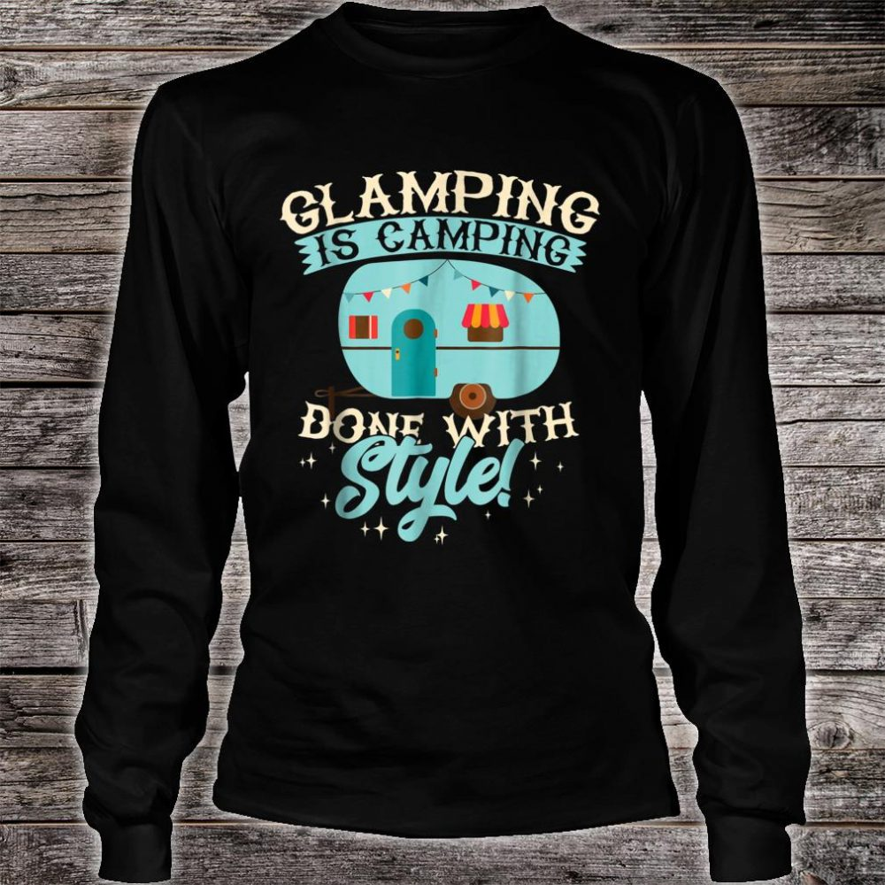 Funny Glamping Shirt Glamping is Camping Done with Style Shirt long sleeved