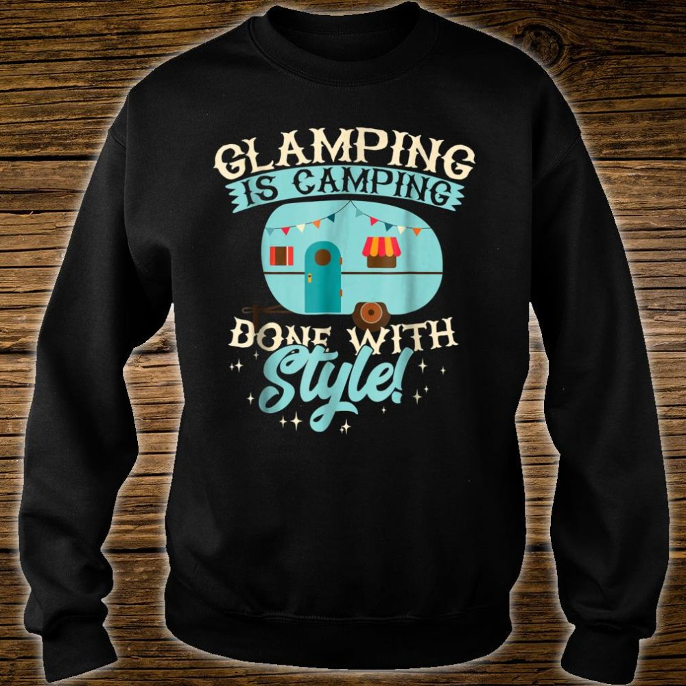 Funny Glamping Shirt Glamping is Camping Done with Style Shirt sweater