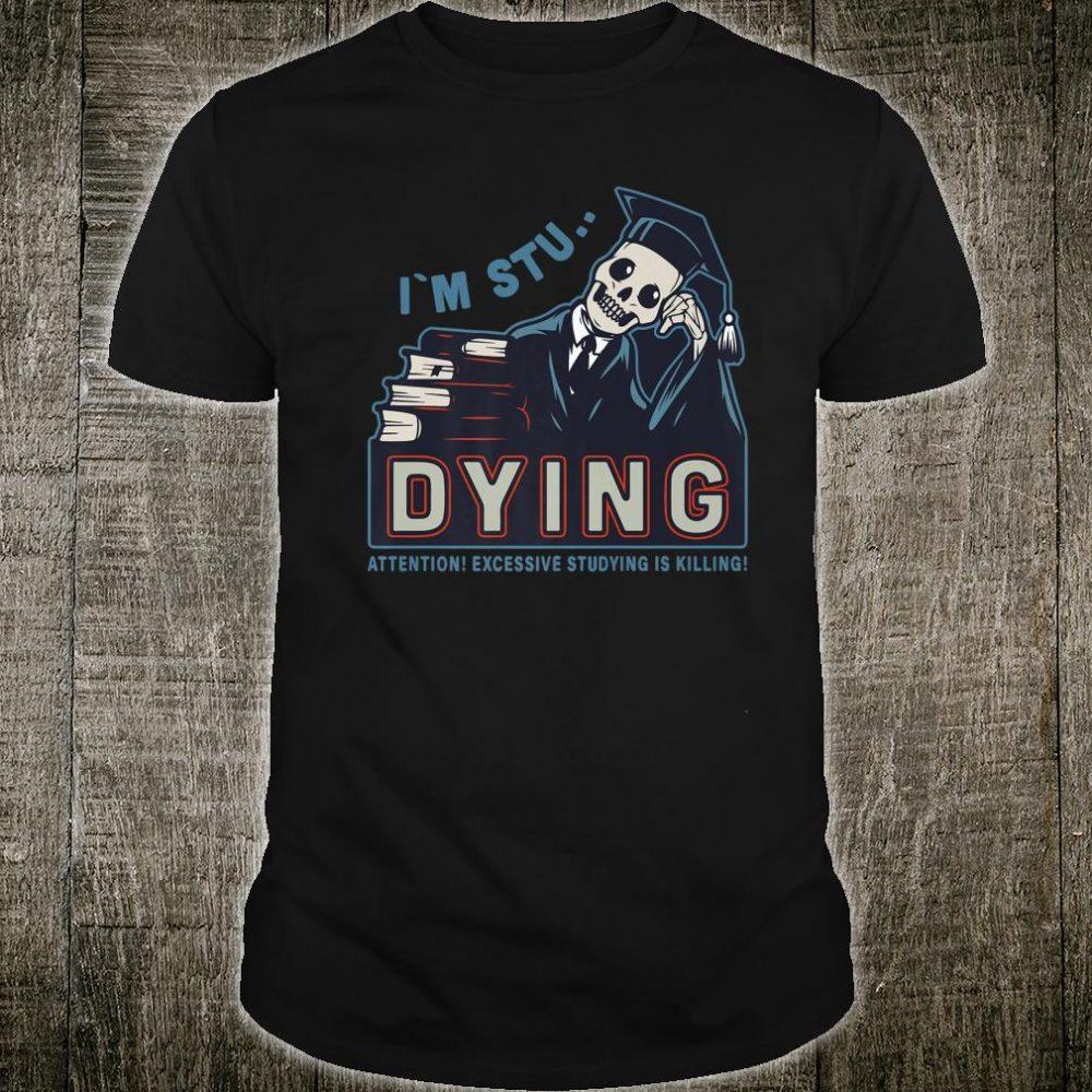 Funny I'm Stu...Dying Hilarious College Study Group Shirt Shirt