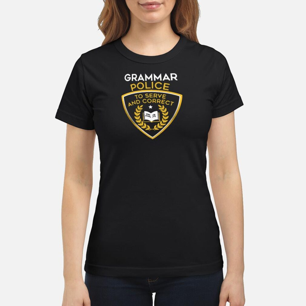 Grammar police to serve and correct shirt ladies tee