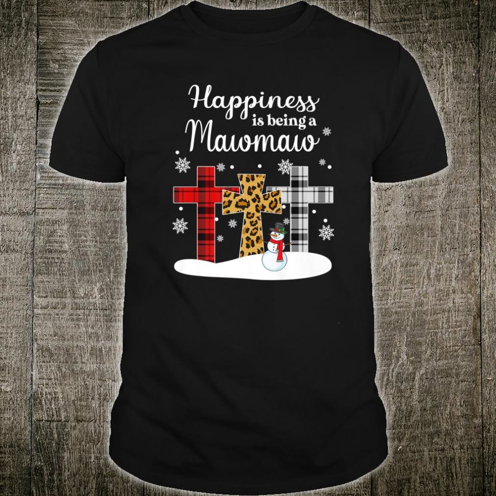 Happiness Is Being A Mawmaw Cross Snowman Christmas Shirt