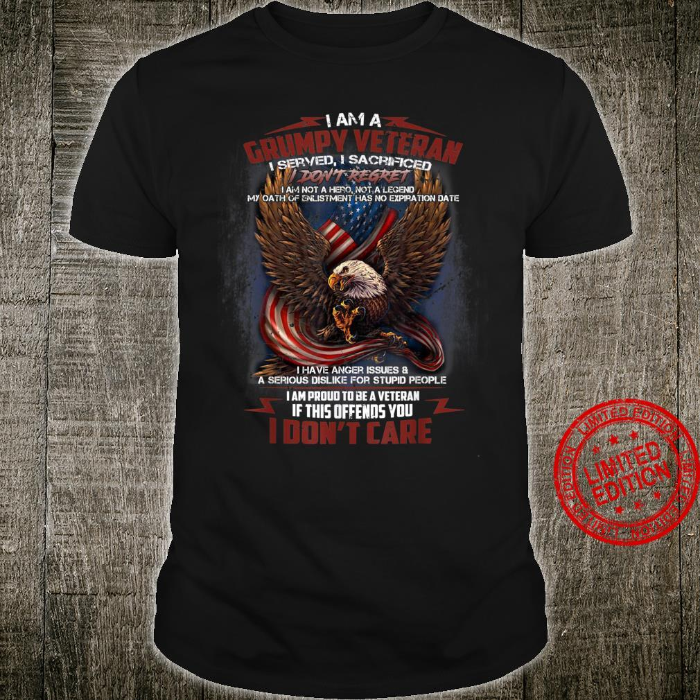 I Am A Grumpy Old Veteran I Served I Sacrificed Shirt
