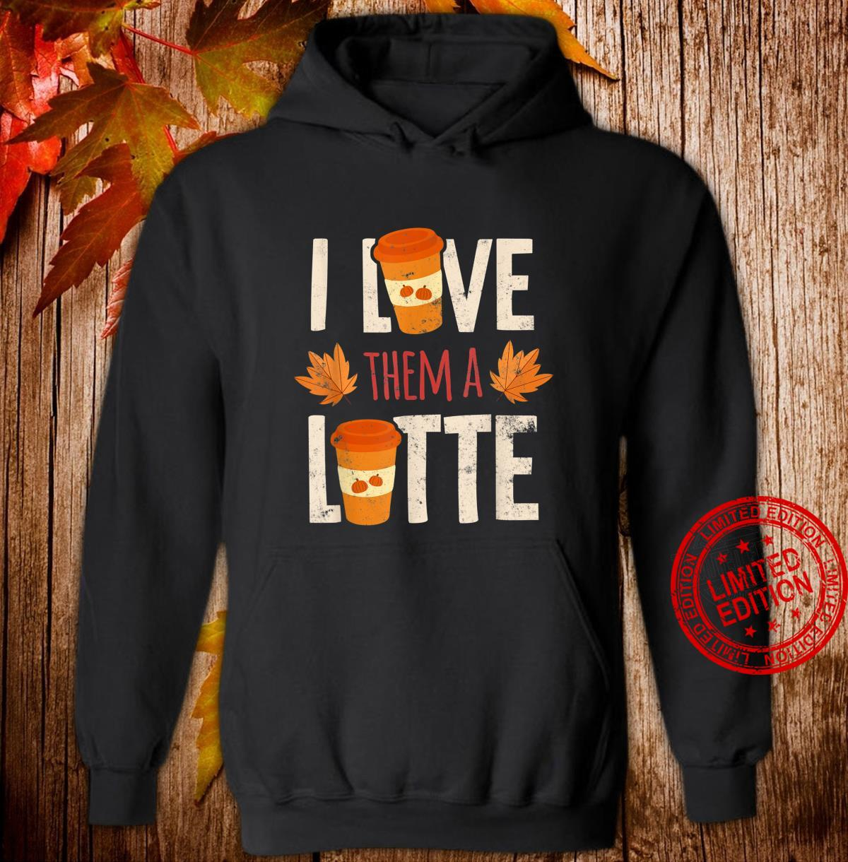 I Love Them A Latte Pumpkin Spice Thanksgiving Design Shirt hoodie