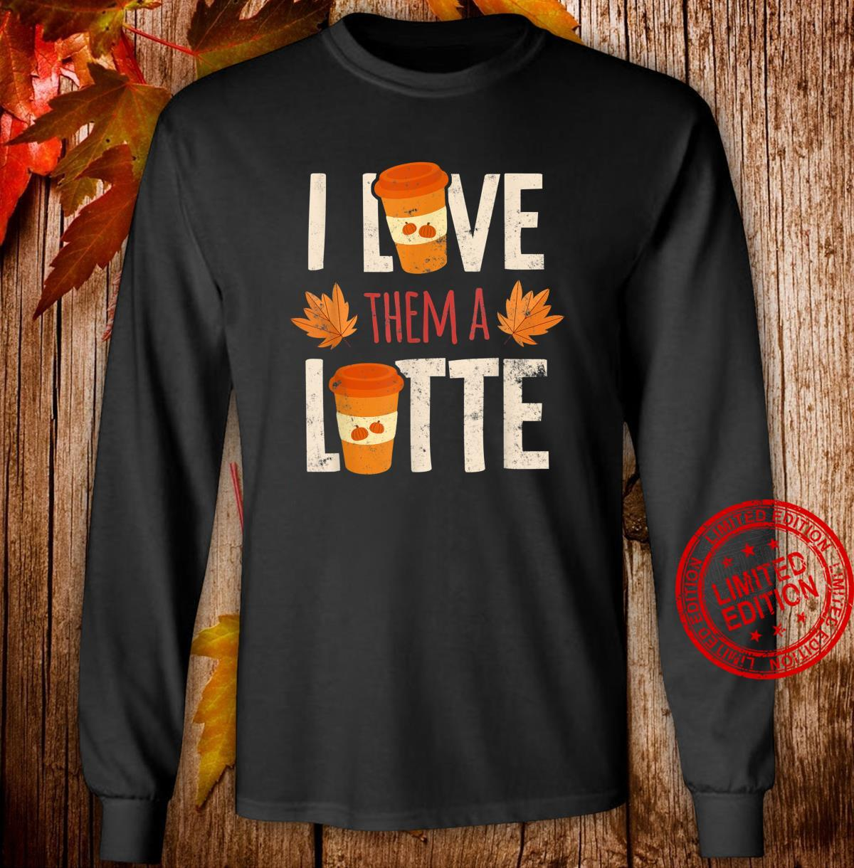 I Love Them A Latte Pumpkin Spice Thanksgiving Design Shirt long sleeved