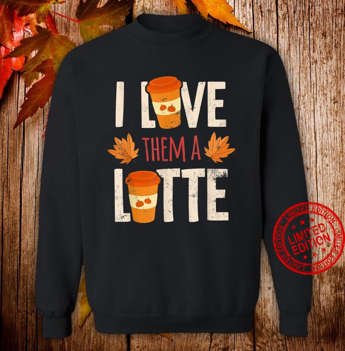 I Love Them A Latte Pumpkin Spice Thanksgiving Design Shirt sweater