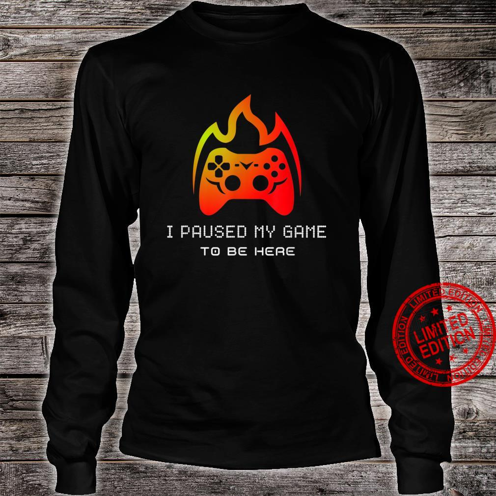I Paused My Game To Be Here Video Gamer Birthday Cute Shirt long sleeved