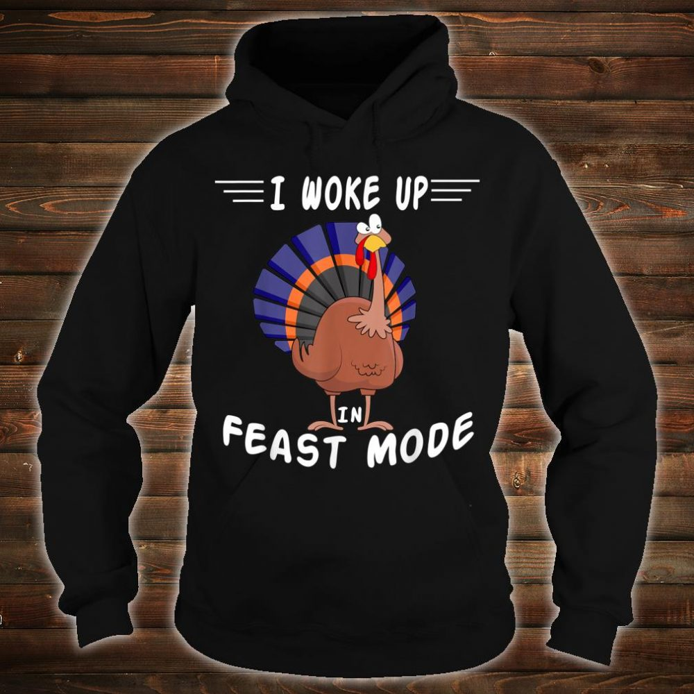 I Woke Up In Feast Mode Thanksgiving Cute Turkey Shirt hoodie