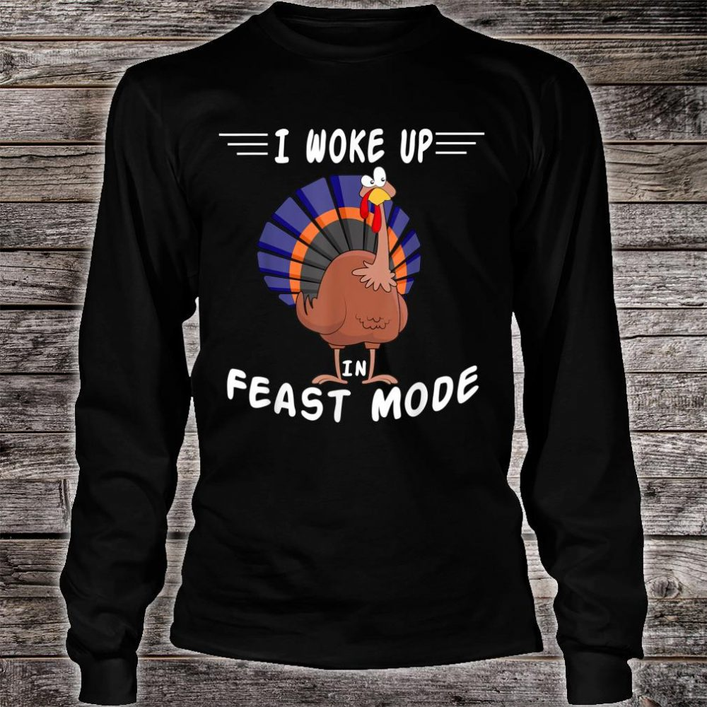I Woke Up In Feast Mode Thanksgiving Cute Turkey Shirt long sleeved
