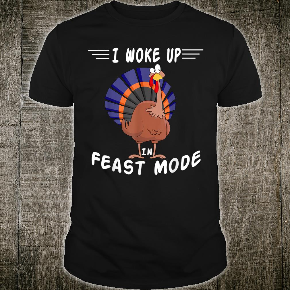 I Woke Up In Feast Mode Thanksgiving Cute Turkey Shirt