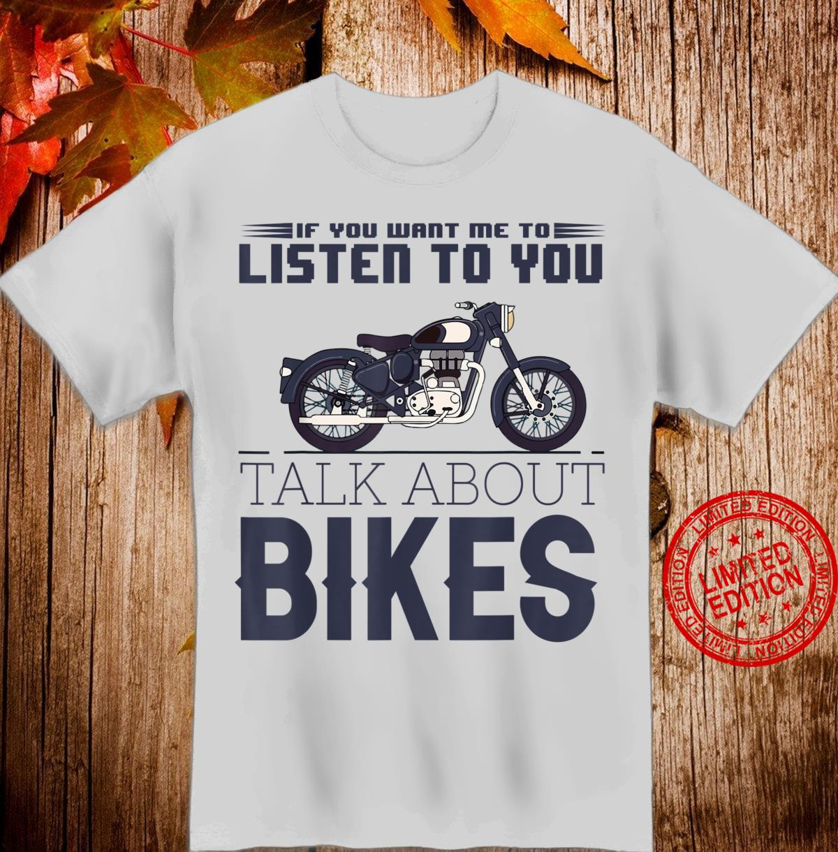 If You Want Me To Listen, Talk About Bikes motorcyclist Shirt