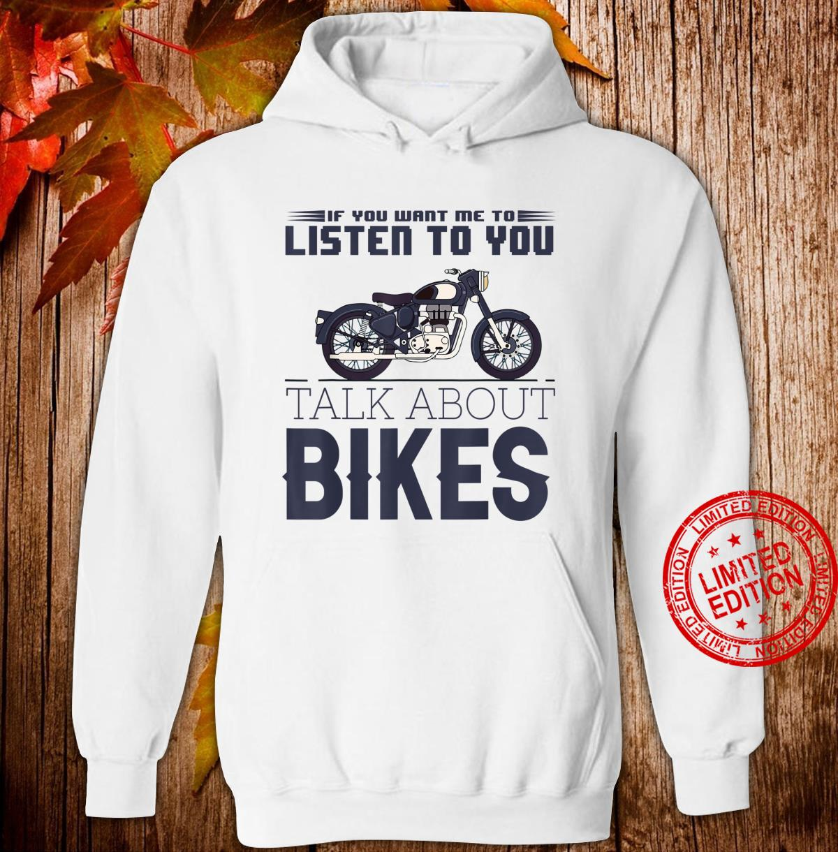 If You Want Me To Listen, Talk About Bikes motorcyclist Shirt hoodie