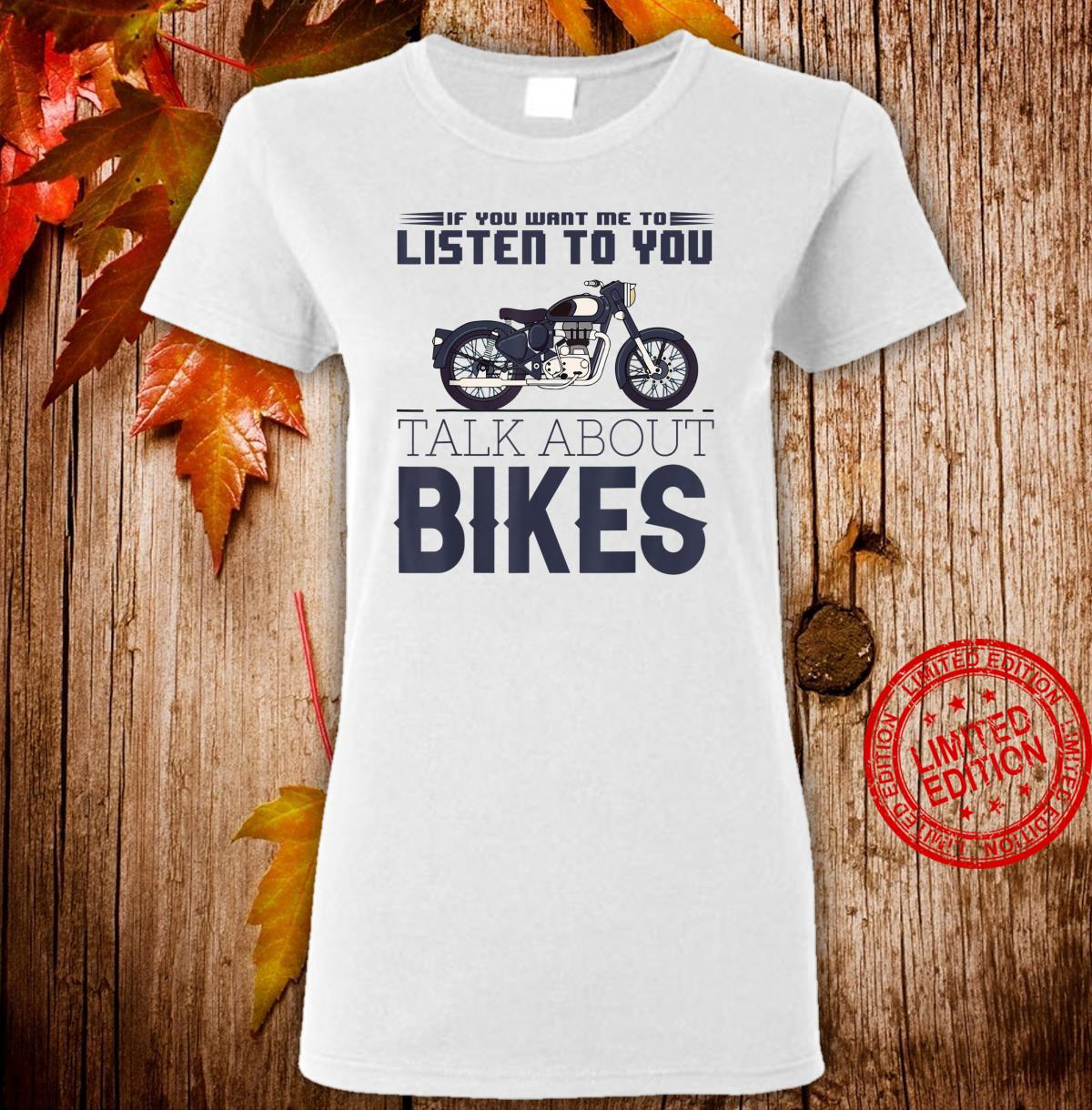 If You Want Me To Listen, Talk About Bikes motorcyclist Shirt ladies tee