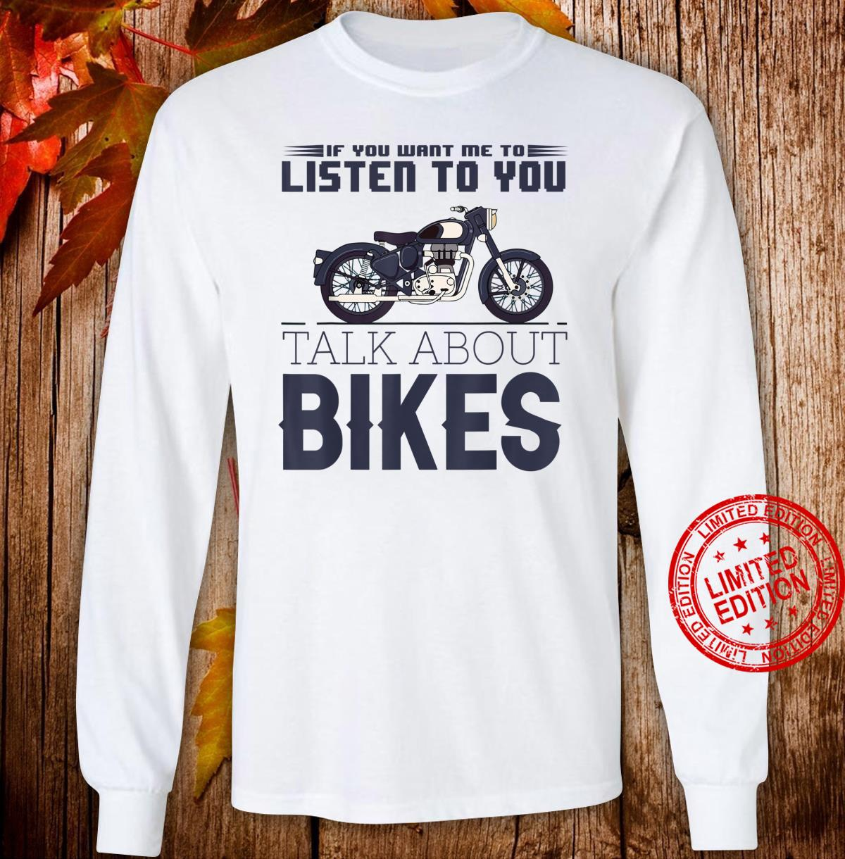 If You Want Me To Listen, Talk About Bikes motorcyclist Shirt long sleeved