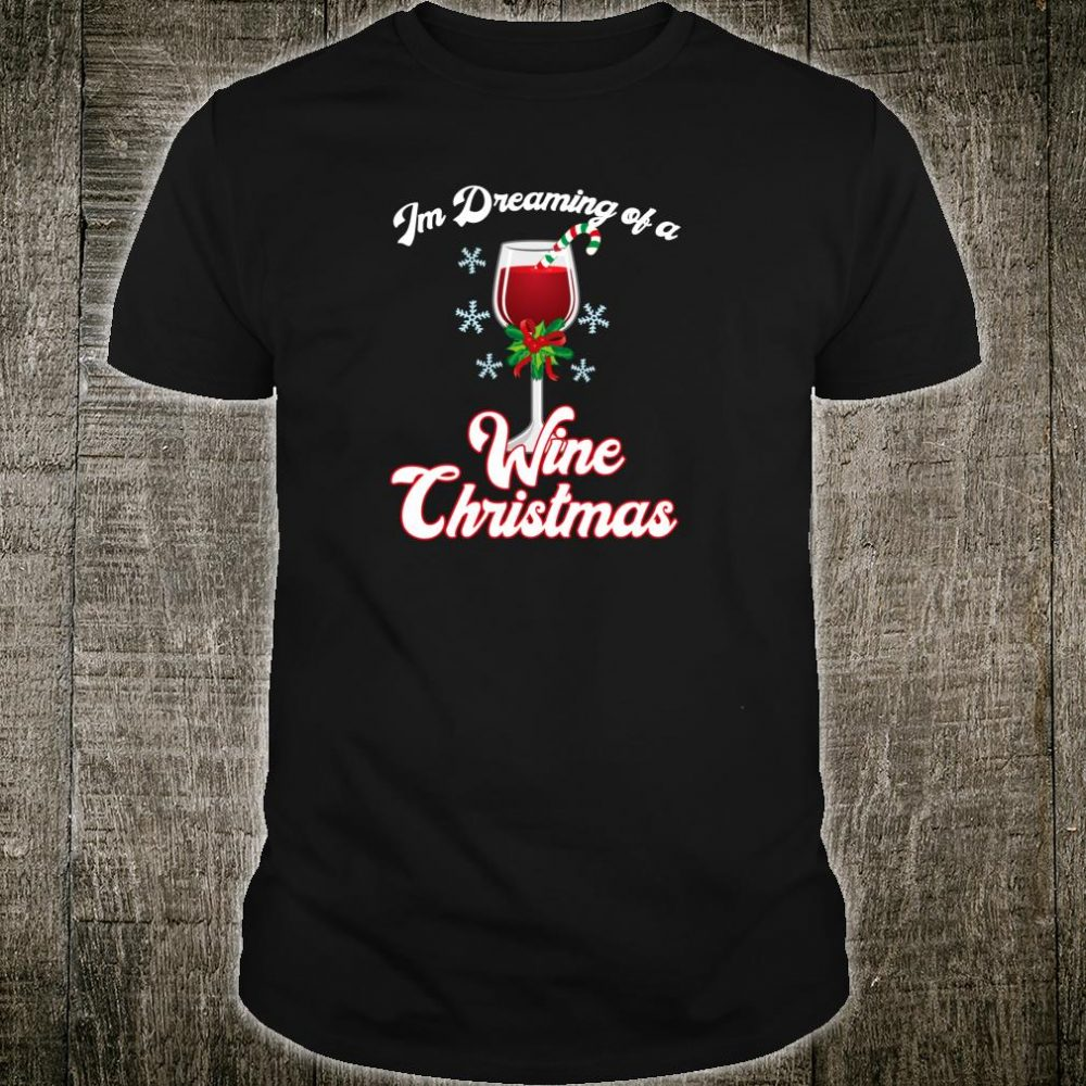 I'm Dreaming of a Wine Christmas Christmas Pun Shirt
